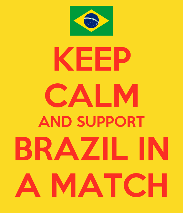 KEEP CALM AND SUPPORT BRAZIL IN A MATCH