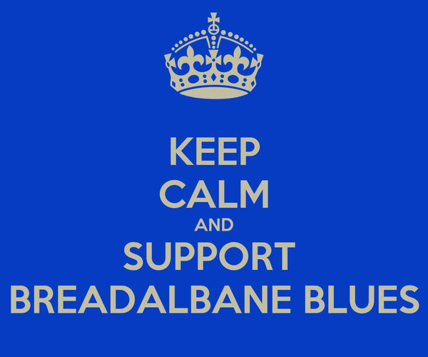 KEEP CALM AND SUPPORT  BREADALBANE BLUES