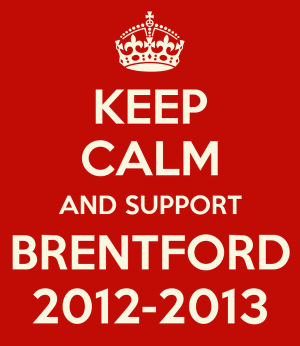 KEEP CALM AND SUPPORT BRENTFORD 2012-2013