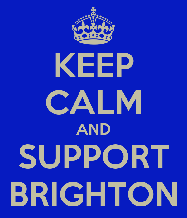 KEEP CALM AND SUPPORT BRIGHTON