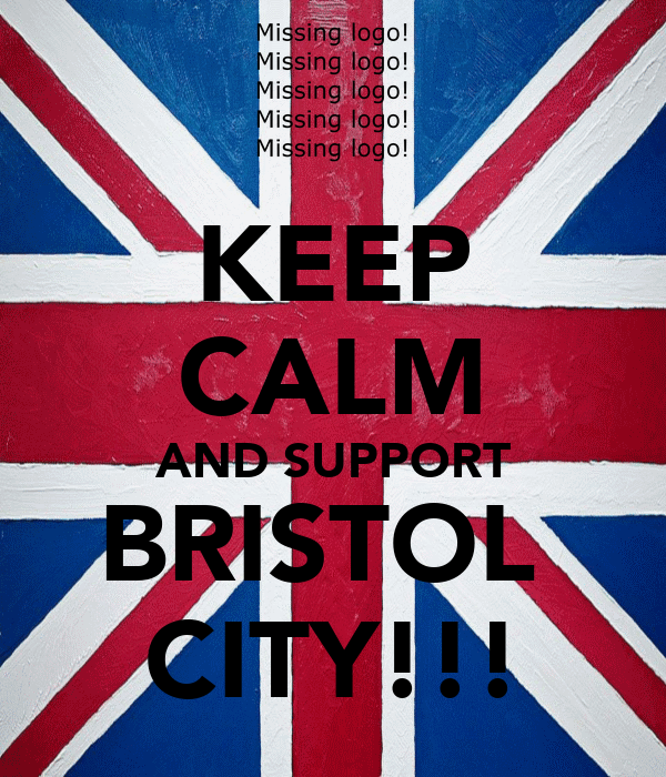 KEEP CALM AND SUPPORT BRISTOL  CITY!!!