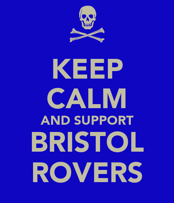 KEEP CALM AND SUPPORT BRISTOL ROVERS