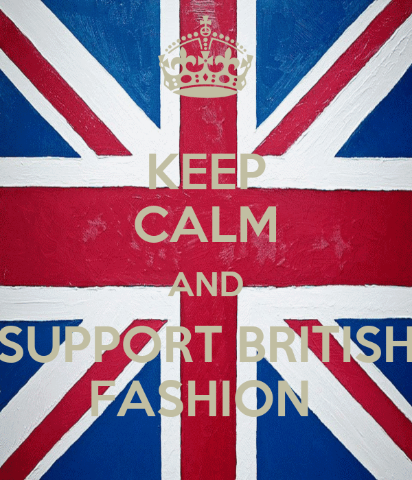 KEEP CALM AND SUPPORT BRITISH FASHION