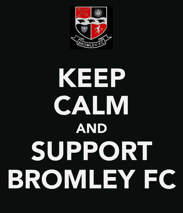 KEEP CALM AND SUPPORT BROMLEY FC
