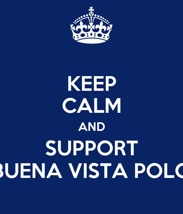 KEEP CALM AND SUPPORT BUENA VISTA POLO