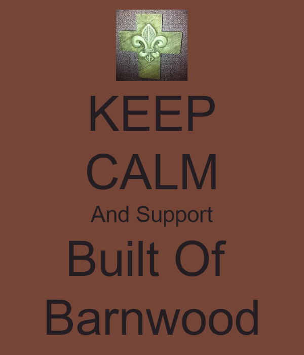 KEEP CALM And Support Built Of  Barnwood