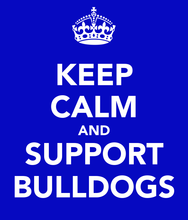 KEEP CALM AND SUPPORT BULLDOGS