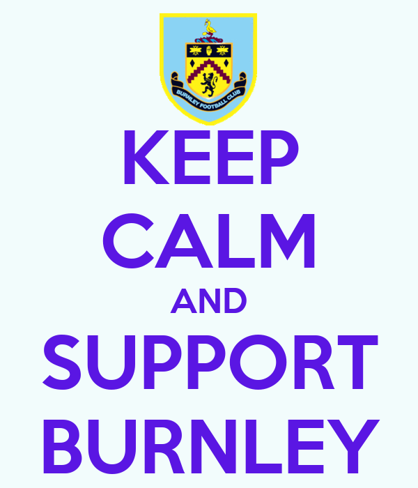 KEEP CALM AND SUPPORT BURNLEY