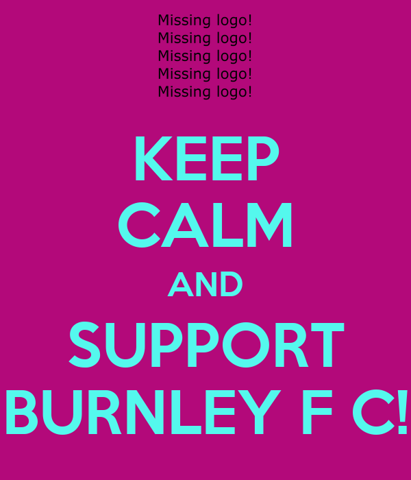 KEEP CALM AND SUPPORT BURNLEY F C!