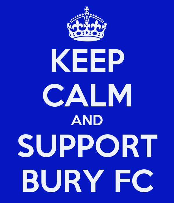 KEEP CALM AND SUPPORT BURY FC