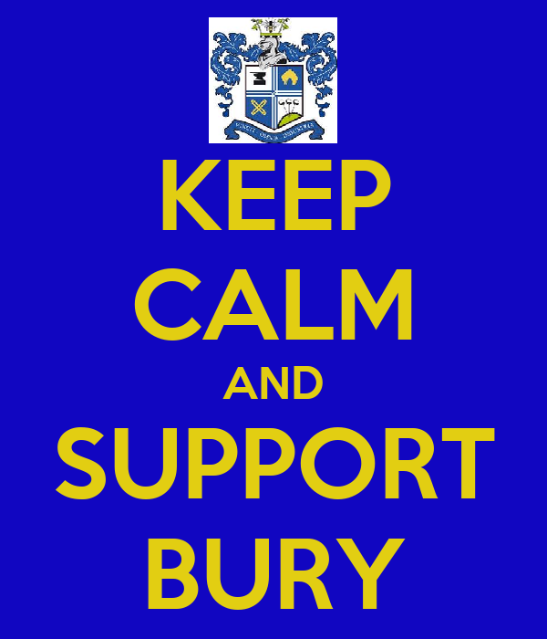 KEEP CALM AND SUPPORT BURY