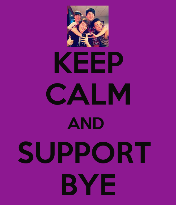 KEEP CALM AND  SUPPORT  BYE