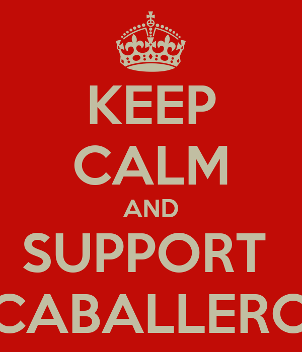 KEEP CALM AND SUPPORT  CABALLERO