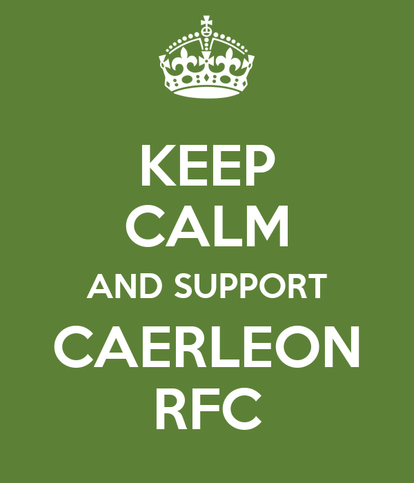 KEEP CALM AND SUPPORT CAERLEON RFC