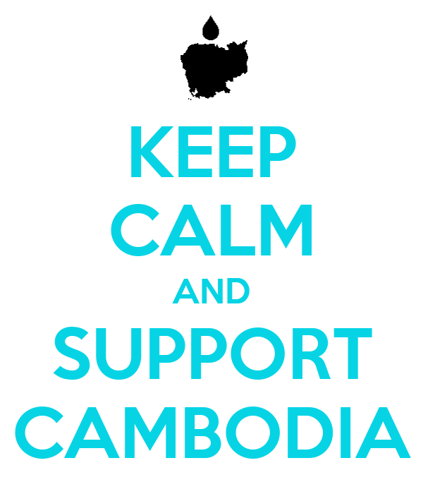 KEEP CALM AND SUPPORT CAMBODIA