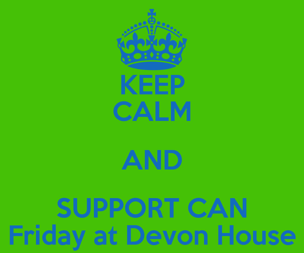 KEEP CALM AND SUPPORT CAN Friday at Devon House