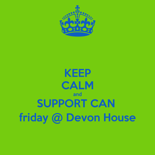 KEEP CALM and SUPPORT CAN  friday @ Devon House