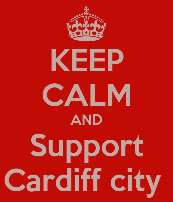 KEEP CALM AND Support Cardiff city