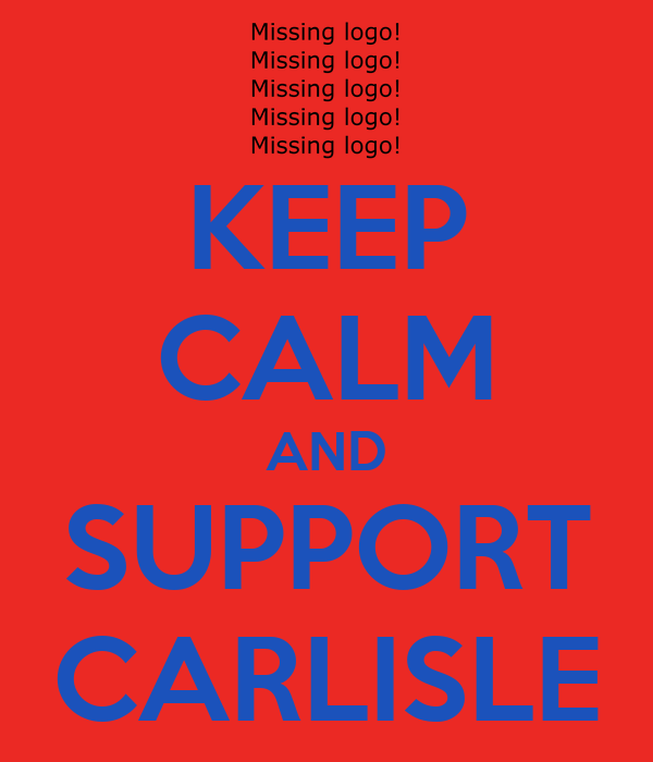 KEEP CALM AND SUPPORT CARLISLE