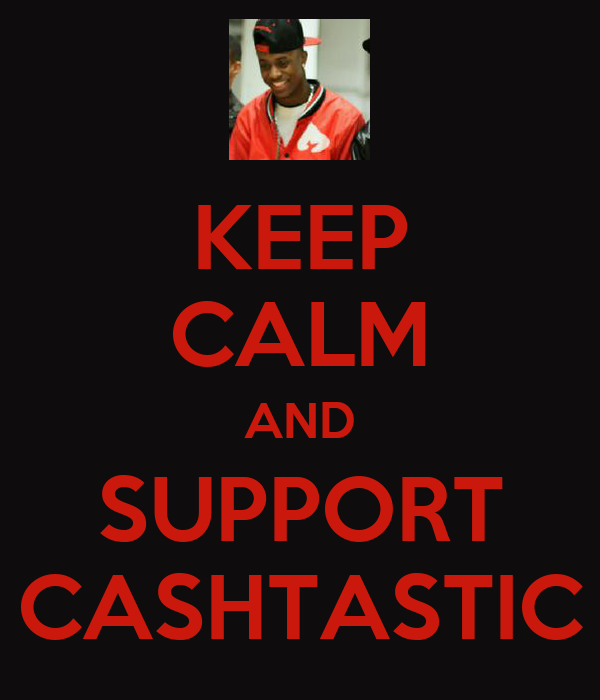 KEEP CALM AND SUPPORT CASHTASTIC