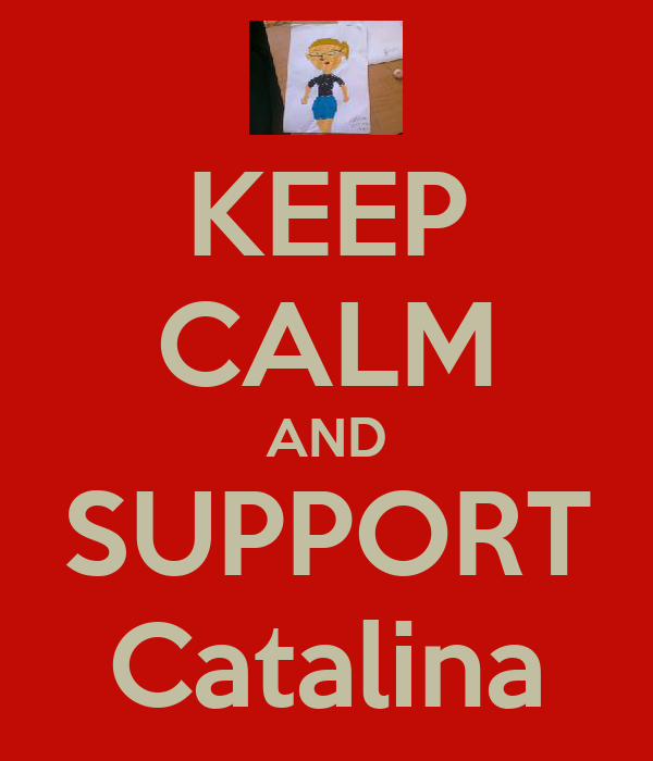 KEEP CALM AND SUPPORT Catalina