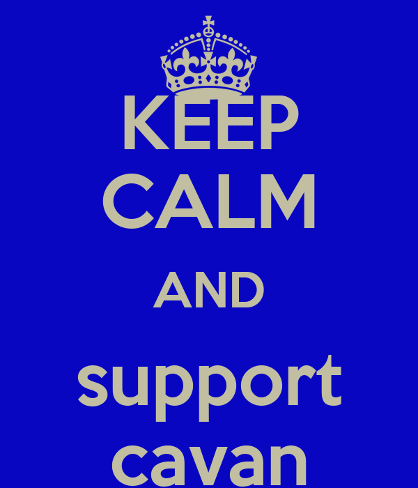 KEEP CALM AND support cavan