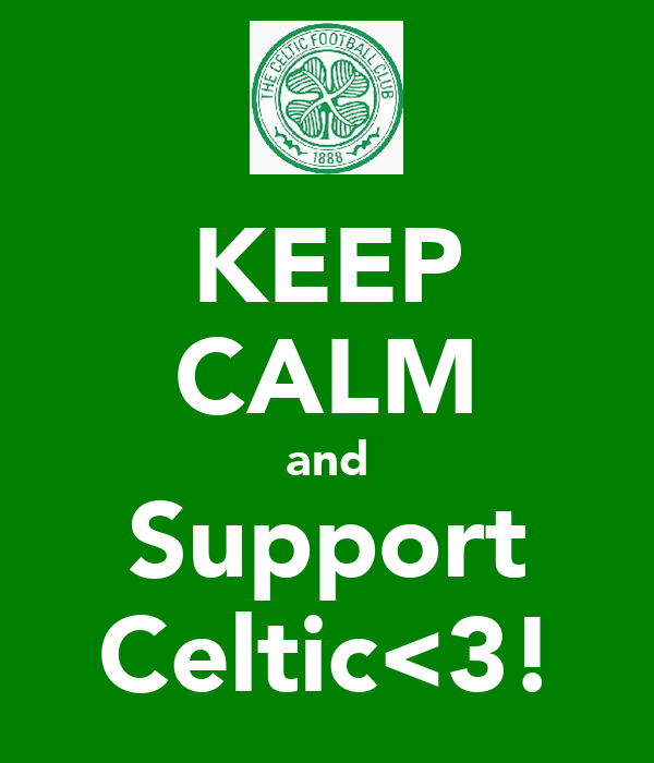 KEEP CALM and Support Celtic<3!