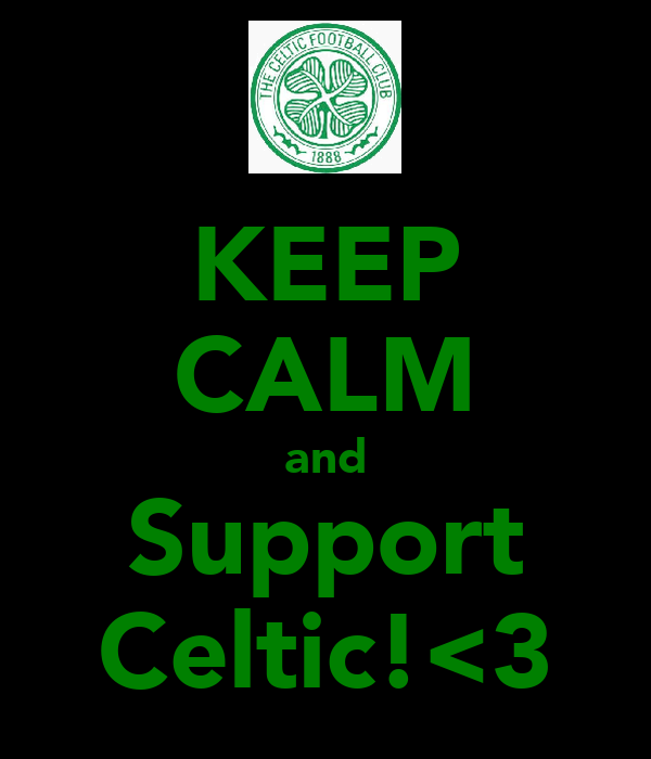 KEEP CALM and Support Celtic!<3