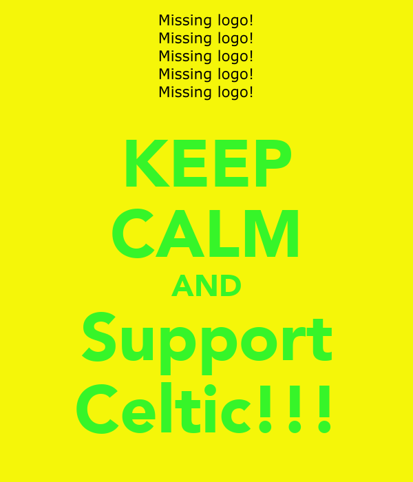 KEEP CALM AND Support Celtic!!!