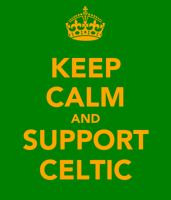KEEP CALM AND SUPPORT CELTIC