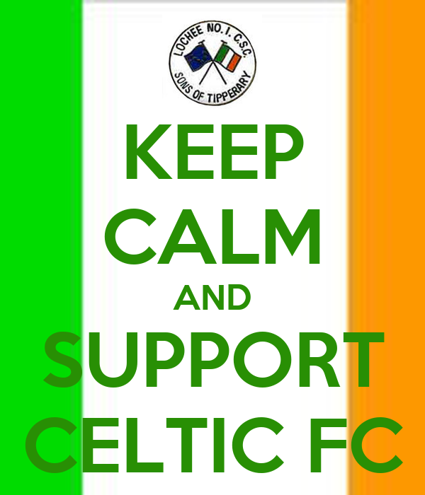 KEEP CALM AND SUPPORT CELTIC FC