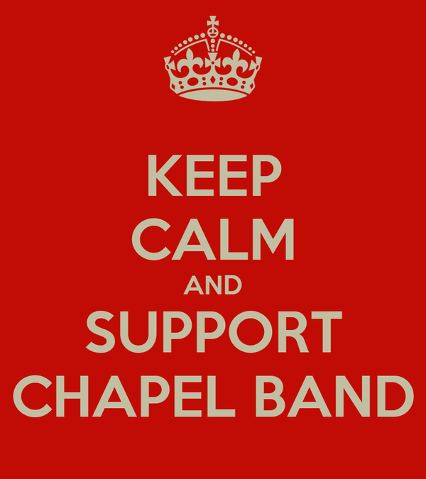 KEEP CALM AND SUPPORT CHAPEL BAND