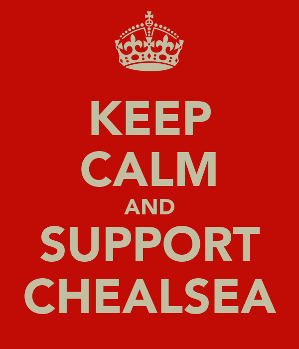KEEP CALM AND SUPPORT CHEALSEA