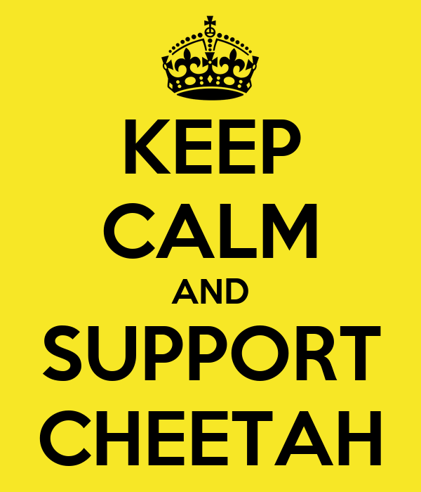 KEEP CALM AND SUPPORT CHEETAH