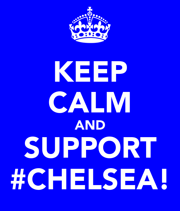 KEEP CALM AND SUPPORT #CHELSEA!