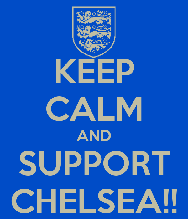 KEEP CALM AND SUPPORT CHELSEA!!