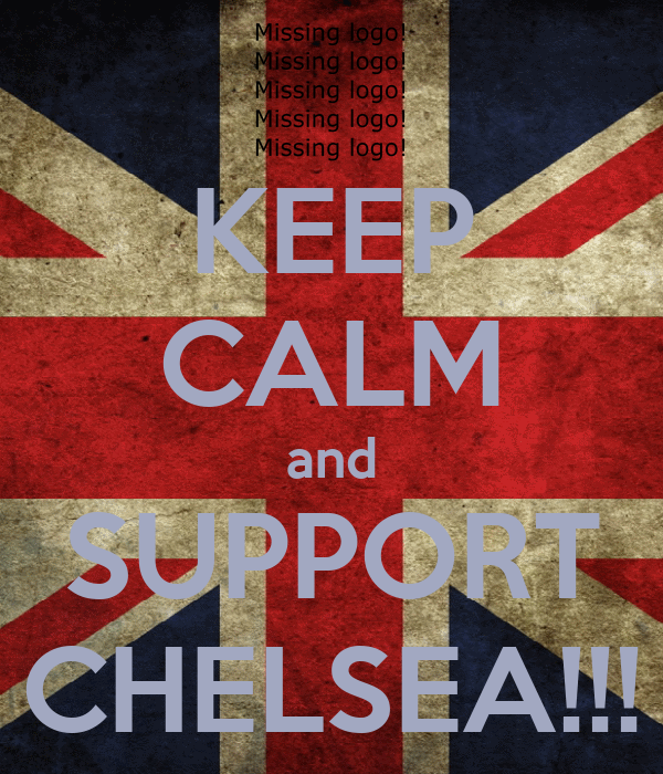 KEEP CALM and SUPPORT CHELSEA!!!