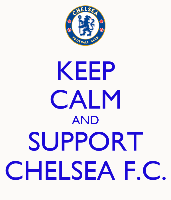 KEEP CALM AND SUPPORT CHELSEA F.C.