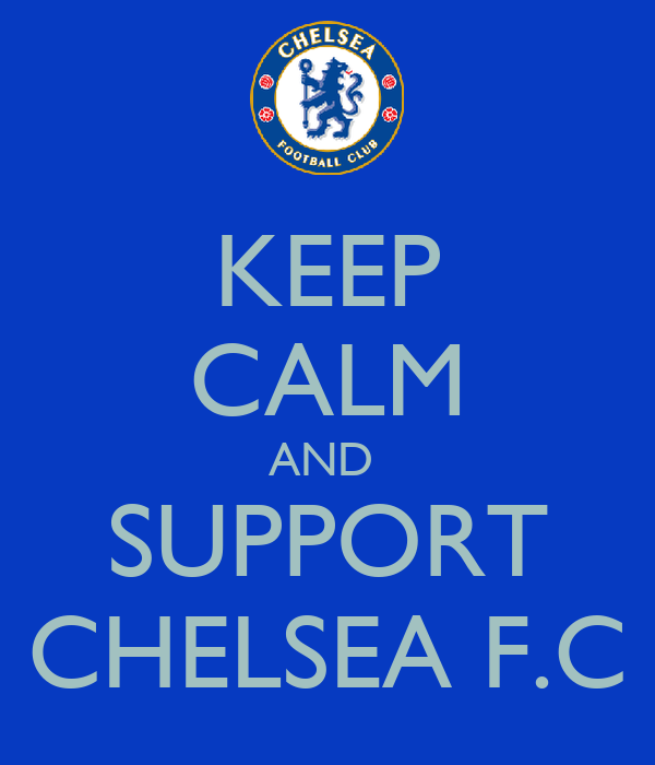 KEEP CALM AND  SUPPORT CHELSEA F.C