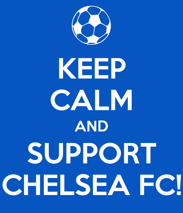 KEEP CALM AND SUPPORT CHELSEA FC!