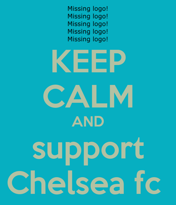 KEEP CALM AND support Chelsea fc