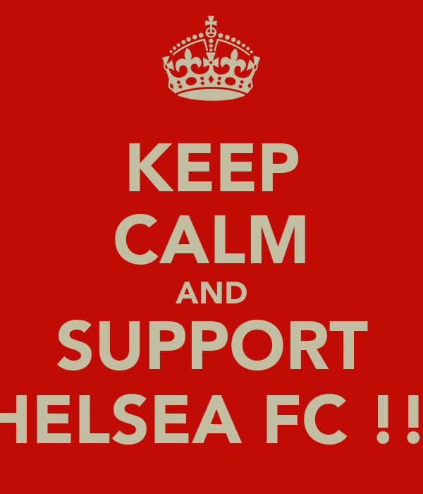 KEEP CALM AND SUPPORT CHELSEA FC !!!!