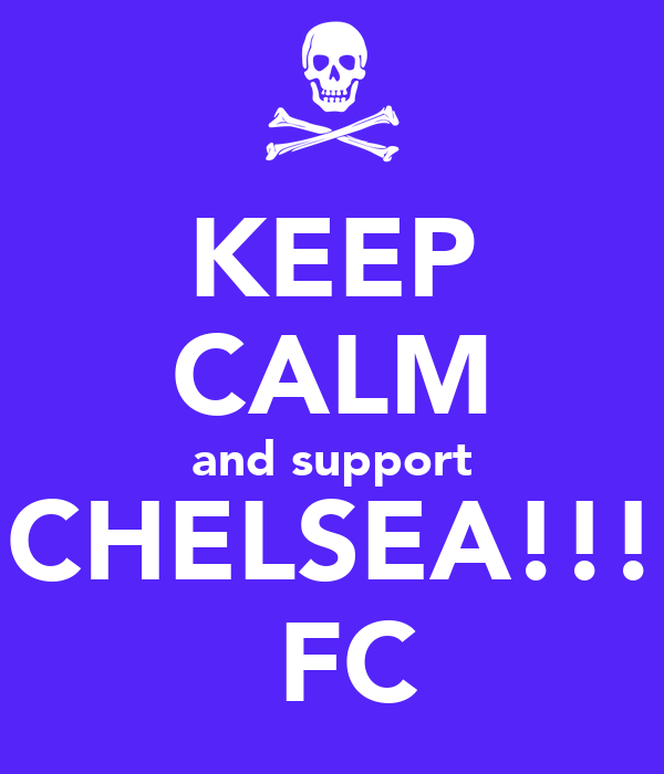 KEEP CALM and support CHELSEA!!!  FC