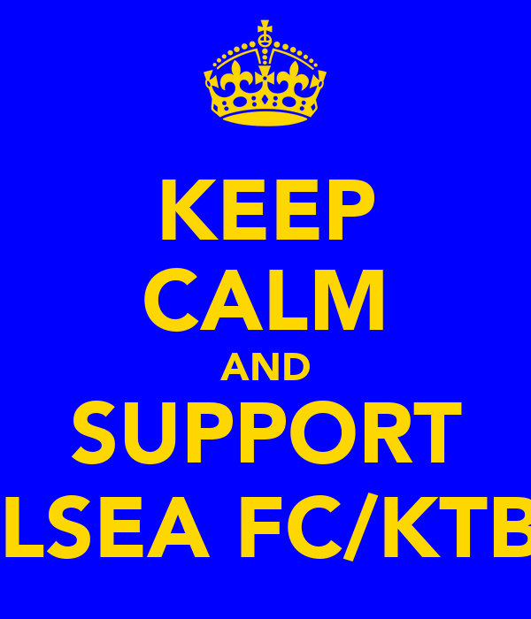 KEEP CALM AND SUPPORT CHELSEA FC/KTBFFH