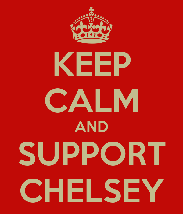 KEEP CALM AND SUPPORT CHELSEY