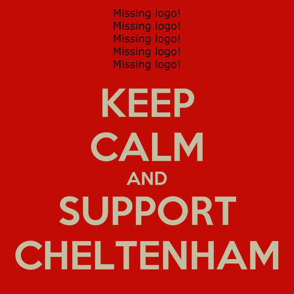KEEP CALM AND SUPPORT CHELTENHAM