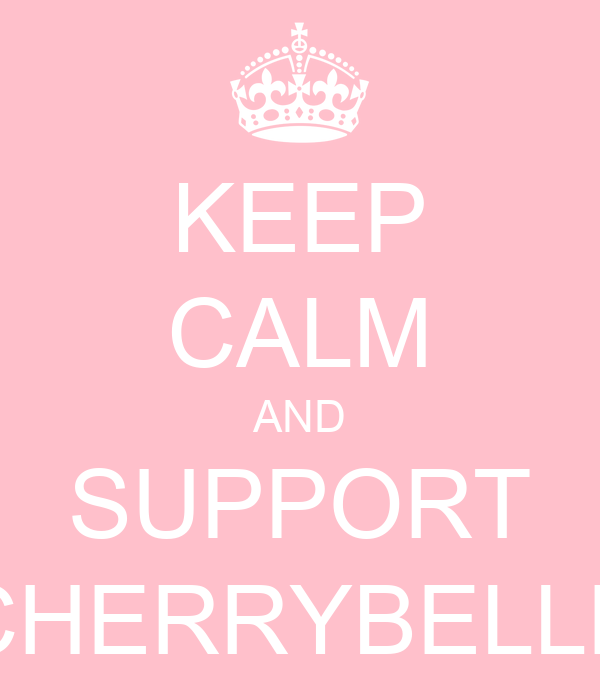 KEEP CALM AND SUPPORT CHERRYBELLE