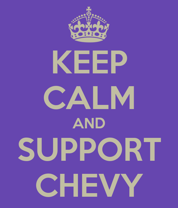 KEEP CALM AND SUPPORT CHEVY