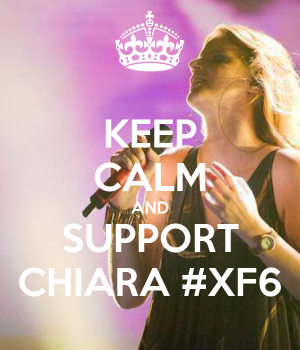 KEEP CALM AND SUPPORT CHIARA #XF6
