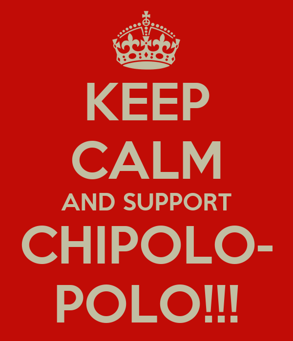 KEEP CALM AND SUPPORT CHIPOLO- POLO!!!